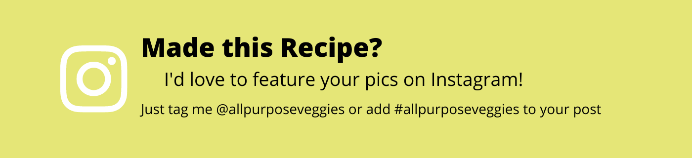 Share your pics with me on instagram by tagging me @allpurposeveggies or #allpurposeveggies